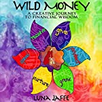 Wild Money: A Creative Journey to Financial Wisdom | Luna Jaffe