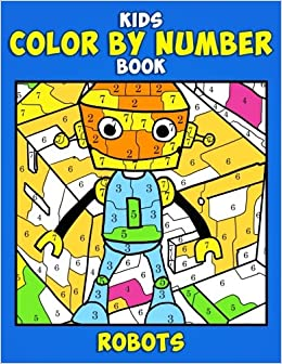 Kids Color By Number Book Robots A Really Relaxing And Fantastic Robot Coloring For Toddler Boys Girls Fun Preschool Activity Ages