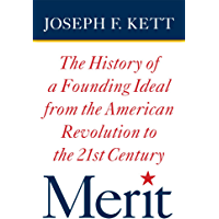 Merit: The History of a Founding Ideal from the American Revolution to the Twenty-First Century (American Institutions and Society)