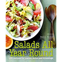 Salads All Year Round: 100 recipes for mains, sides and dressings