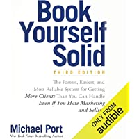 Book Yourself Solid, Third Edition: The Fastest, Easiest, and Most Reliable System for Getting More Clients Than You Can Handle Even if You Hate Marketing and Selling
