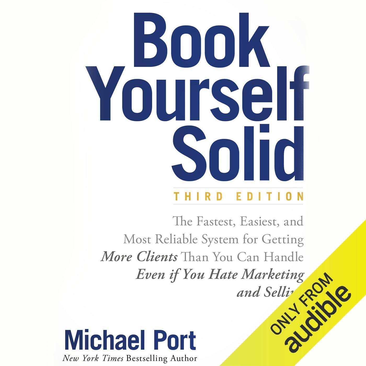 Book Yourself Solid Third Edition  The Fastest Easiest And Most Reliable System For Getting More Clients Than You Can Handle Even If You Hate Marketing And Selling