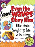 Even the Sound Waves Obey Him: Bible Stories Brought to Life with Science (CPH Teaching Resource) (CPH Teaching Resource (Paperback))