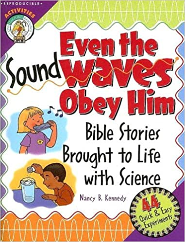 Even the Sound Waves Obey Him: Bible Stories Brought to Life with ...