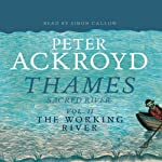 Thames: Sacred River, Volume 2: The Working River | Peter Ackroyd