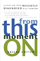 From This Moment On: A Guide for Those Recently Diagnosed with Cancer Paperback