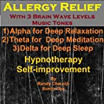 Allergy Relief with Three Brainwave Music Recordings: Alpha, Theta, Delta for Three Different Sessions | Randy Charach,Sunny Oye