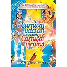 The Ultimate Road Ready Guide: PACE! What Every Carnival Veteran Knows And Carnival Virgins Must: The 25 Things You Must Know About Trinidad Carnival
