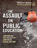 img - for The Assault on Public Education: Confronting the Politics of Corporate School Reform (The Teaching for Social Justice Series) book / textbook / text book