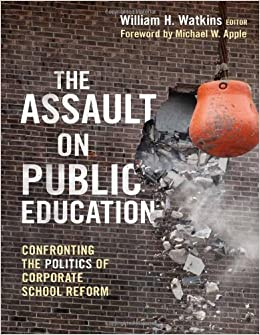 Book The Assault on Public Education: Confronting the Politics of Corporate School Reform Teaching for Social Justice Series