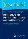 Markenführung und Markenkommunikation in der Immobilienwirtschaft: Grundwissen für Einsteiger (essentials)