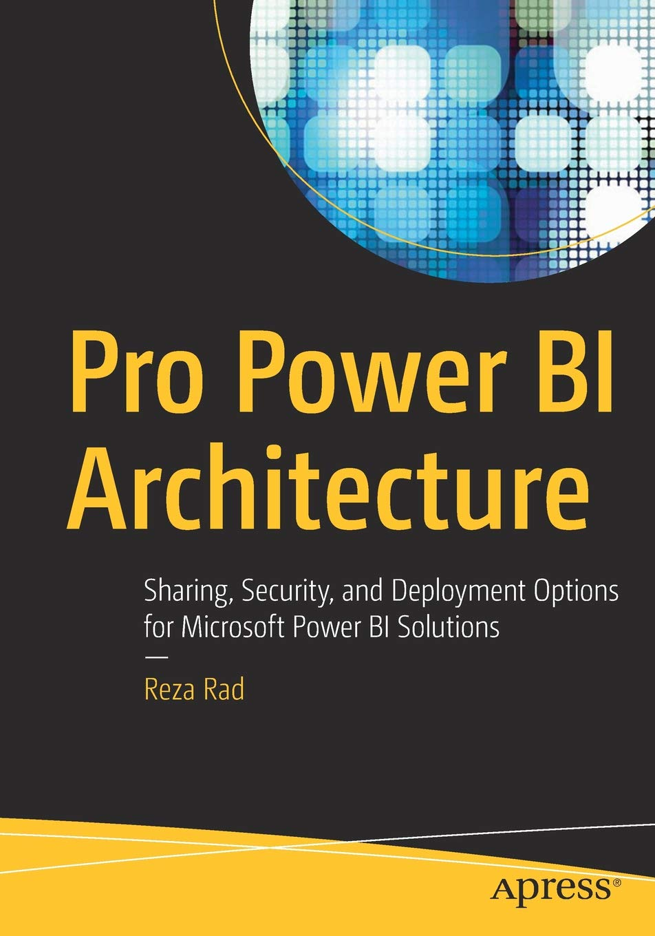 Pro Power BI Architecture: Sharing, Security, and Deployment Options for Microsoft Power BI Solutions por Reza Rad