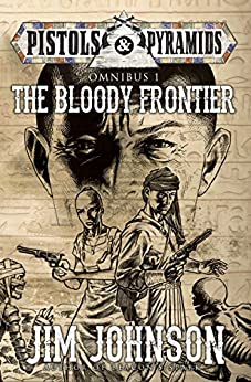 The Bloody Frontier (Pistols and Pyramids Omnibus Book 1) by [Johnson, Jim]