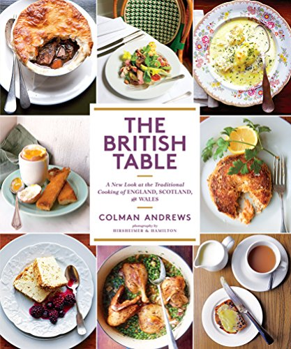 The British Table: A New Look at the Traditional Cooking of England, Scotland, and Wales by Colman Andrews