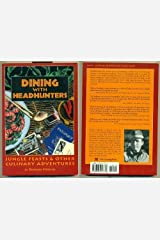 Dining With Headhunters: Jungle Feasts and Other Culinary Adventures Paperback