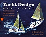 : Yacht Design Explained: A Boat Owner's Guide to the Principles and Practice of Design