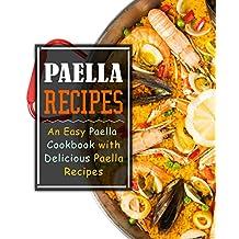 Paella Recipes: An Easy Paella Cookbook with Delicious Paella Recipes