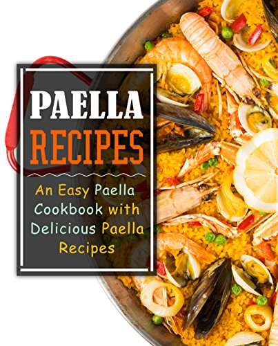Paella Recipes: An Easy Paella Cookbook with Delicious Paella Recipes by BookSumo Press