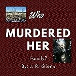 Who Murdered Her Family? | J. R. Glenn