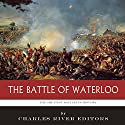 The Greatest Battles in History: The Battle of Waterloo Audiobook by  Charles River Editors Narrated by James McSorley
