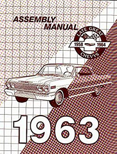 the best restoration manual for the 1963 chevrolet factory assembly rh amazon com