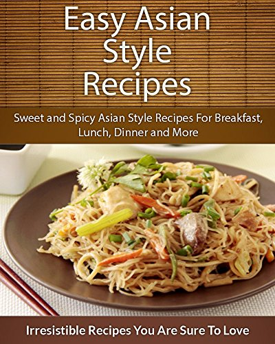 Easy Asian Style Recipes: Sweet and Spicy Asian Style