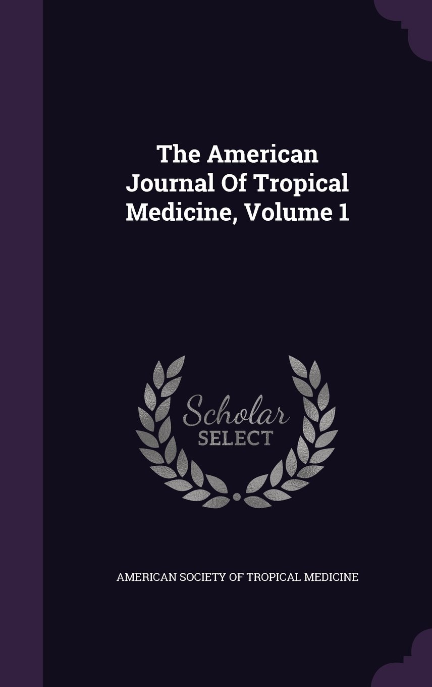 Read Online The American Journal Of Tropical Medicine, Volume 1 pdf
