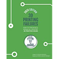 3D Printing Failures: 2020 Edition: How to Diagnose and Repair ALL Desktop 3D Printing Issues