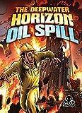 The Deepwater Horizon Oil Spill (Disaster Stories)