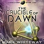 Lodestone Book Three: The Crucible of Dawn, Volume 3 | Mark Whiteway