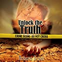 Unlock the Truth Audiobook by Robena Grant Narrated by Tim Brunson