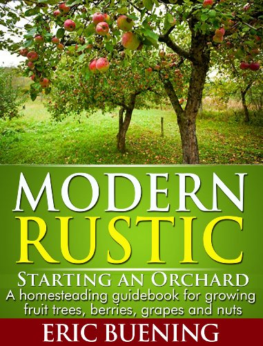 modern-rustic-starting-an-orchard-a-homesteading-guidebook-for-growing-fruit-trees-berries-grapes-an