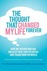 The Thought That Changed My Life Forever: How One Inspiration Can Unleash Your True Potential and Transform the World Paperback