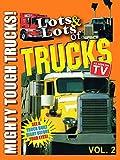 Lots & Lots of Trucks Vol 2 -  Mighty Tough Trucks!