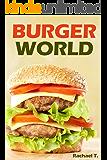 BURGER WORLD - Easy and Delicious Burger Recipes
