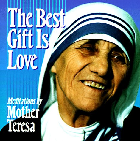 the best gift is love meditations by mother teresa mother teresa  the best gift is love meditations by mother teresa mother teresa sean patrick lovett 9780892838141 amazon com books
