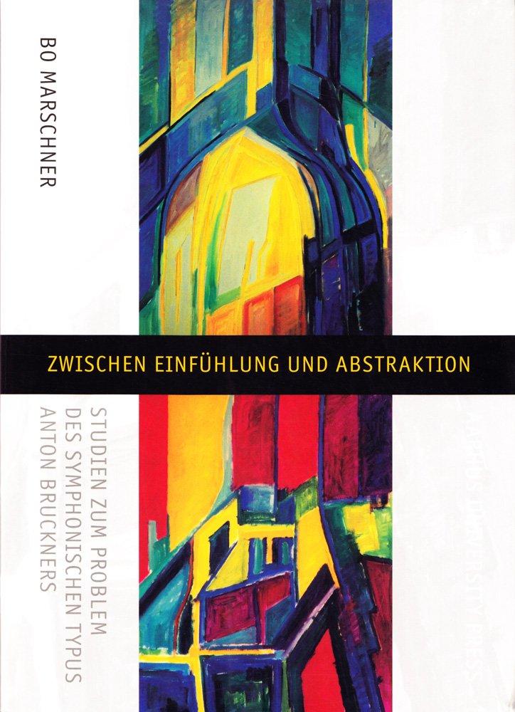 Zwischen Einfuhlung and Abstraktion: Studien zum Problem des Symphonischen Typus Anton Bruckners