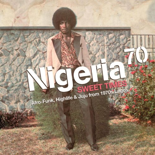 Nigeria 70 - Sweet Times: Afro-Funk, Highlife & Juju From 1970s - 1970s Sweet