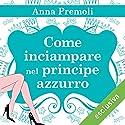 Come inciampare nel principe azzurro Audiobook by Anna Premoli Narrated by Francesca De Martini