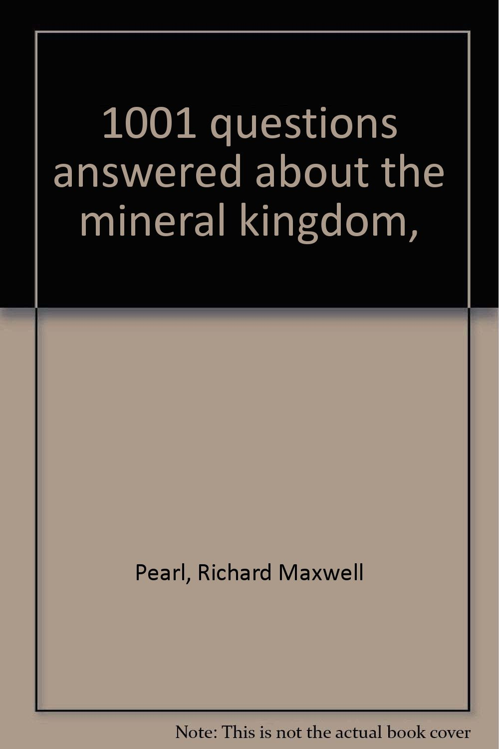 1001 questions answered about the mineral kingdom, : Richard Maxwell Pearl:  Amazon.com: Books