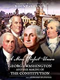 A More Perfect Union: George Washington and the Making of the Constitution