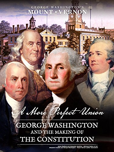 A More Perfect Union: George Washington and the Making of the Constitution ()