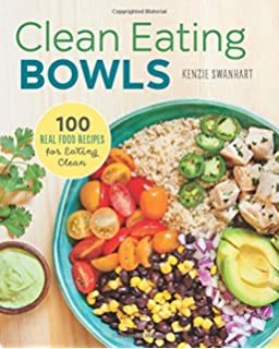 Clean eating cookbook diet over 100 healthy whole food recipes clean eating bowls 100 real food recipes for eating clean forumfinder Choice Image