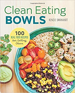 Clean eating bowls 100 real food recipes for eating clean kenzie clean eating bowls 100 real food recipes for eating clean kenzie swanhart 9781623157869 amazon books forumfinder Gallery