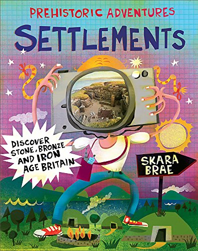 Settlements: Discover Stone, Bronze and Iron Age Britain