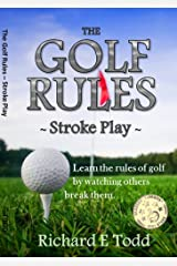 The Golf Rules - Stroke Play: Learn the Rules of Golf by Watching Others Break Them Kindle Edition