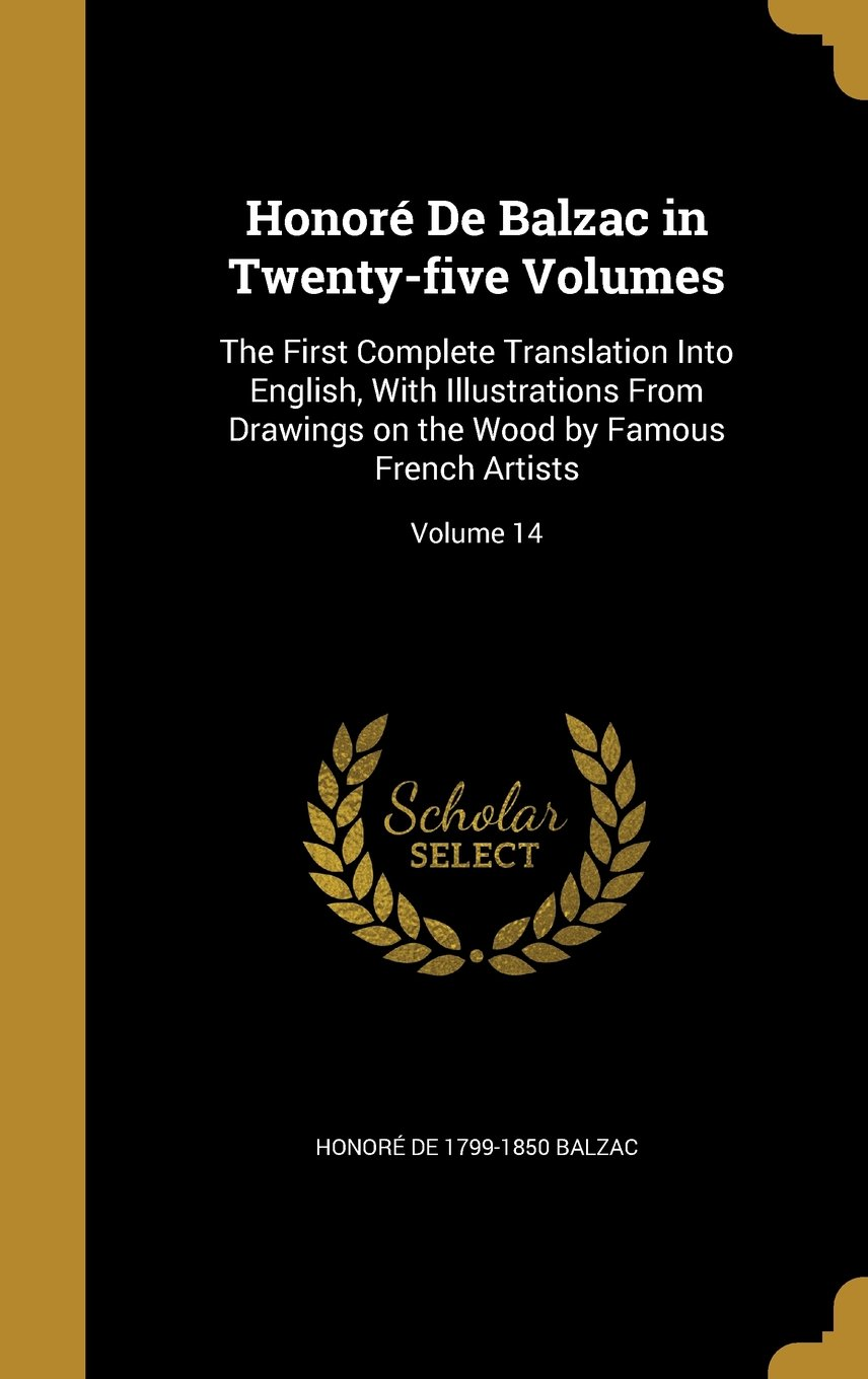 Download Honore de Balzac in Twenty-Five Volumes: The First Complete Translation Into English, with Illustrations from Drawings on the Wood by Famous French Artists; Volume 14 PDF