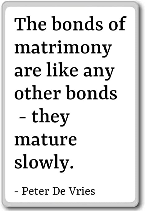 Amazon Com The Bonds Of Matrimony Are Like Any Other Bo Peter De Vries Quotes Fridge Magnet White Kitchen Dining