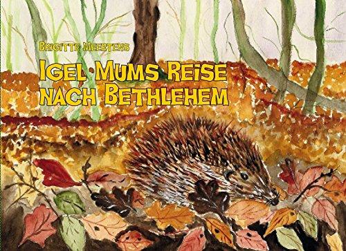 Igel Mums Reise nach Bethlehem - Die Weihnachtsgeschichte - Weihnachten, Advent, Adventskalender, Igel, Igelkalender, Weihnachtsmann, Jesus, Christkind, Weihnachtsgeschichte,