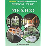 The English Speaker's Guide to Medical Care in Mexico (Volume 1)